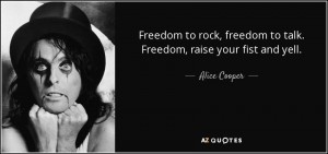 quote-freedom-to-rock-freedom-to-talk-freedom-raise-your-fist-and-yell-alice-cooper-98-99-40